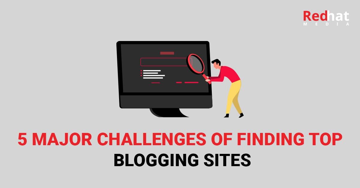 5 Major Challenges Of Finding Top Blogging Sites