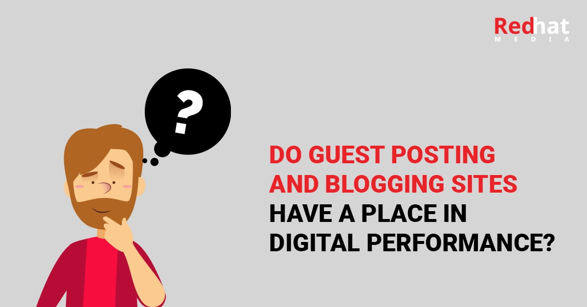 Do Guest Posting And Blogging Sites Have A Place In Digital Performance