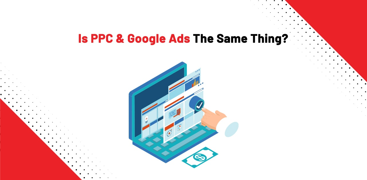 Is PPC & Google Ads The Same Thing?