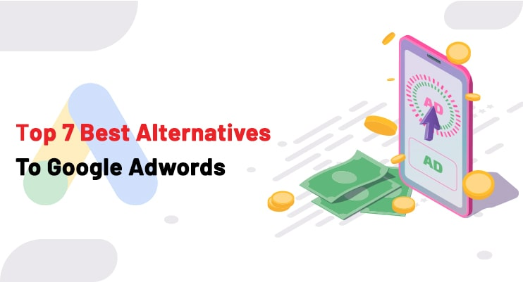 Top 7 Best Alternatives To Google Adwords